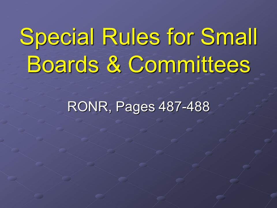 Special Rules for Small Boards & Committees RONR, Pages 487-488