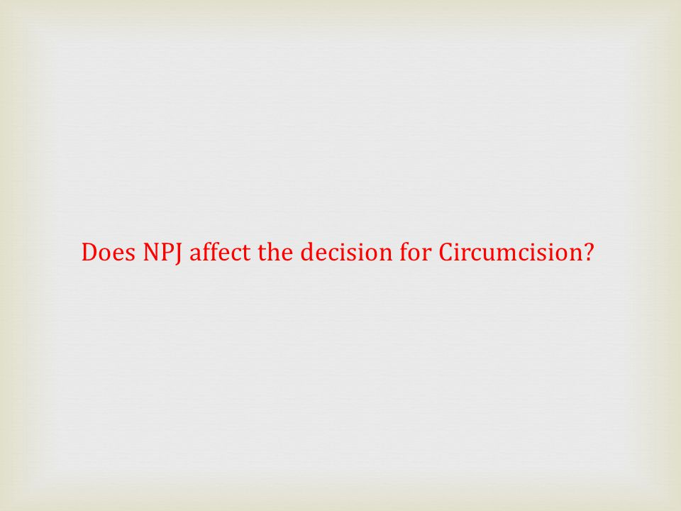 Does NPJ affect the decision for Circumcision
