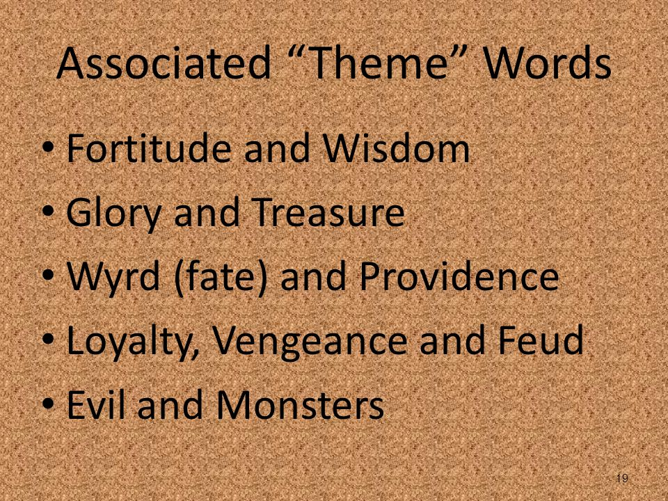 """Associated """"Theme"""" Words Fortitude and Wisdom Glory and Treasure Wyrd (fate) and Providence Loyalty, Vengeance and Feud Evil and Monsters 19"""