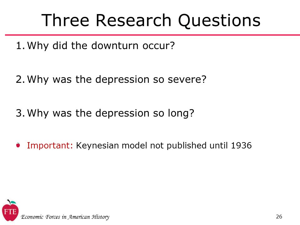 Economic Forces in American History 26 Three Research Questions 1.Why did the downturn occur.