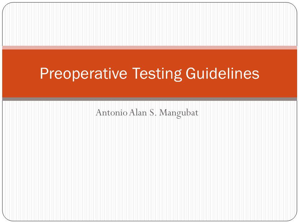 Antonio Alan S. Mangubat Preoperative Testing Guidelines