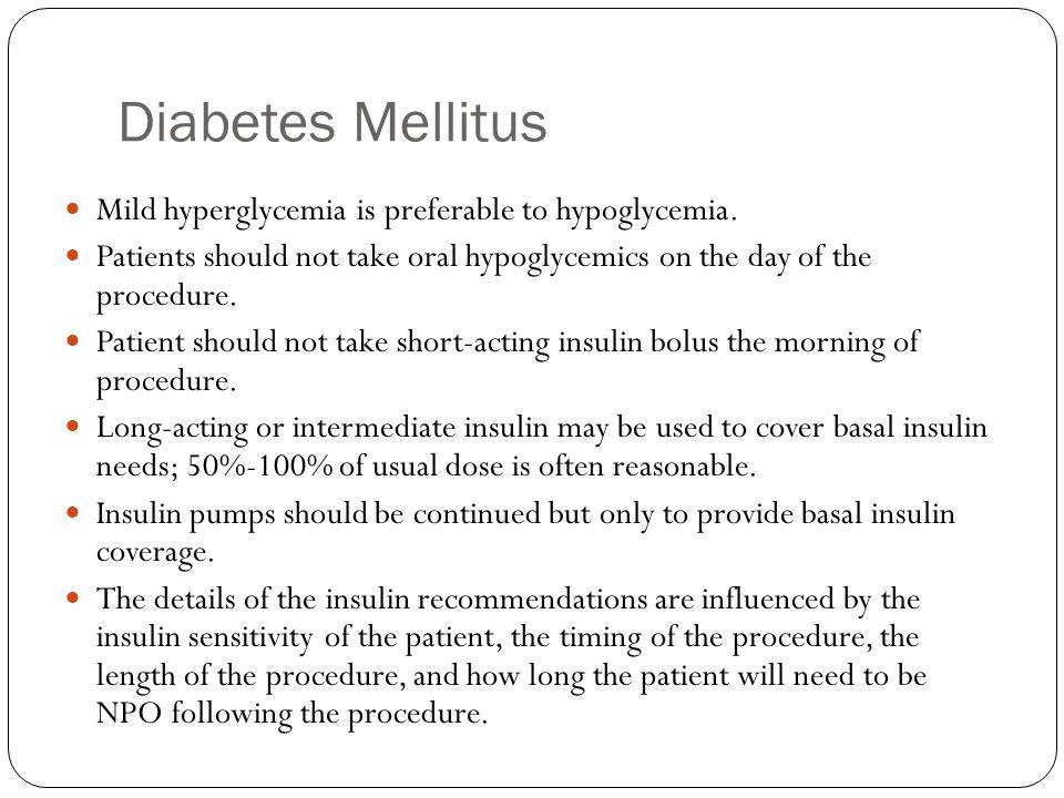 Diabetes Mellitus Mild hyperglycemia is preferable to hypoglycemia.