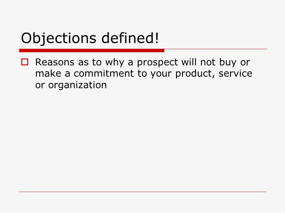 Techniques to Earn Commitment  Ask for the Order/Direct Commitment Simply ask for the order  Legitimate Choice/Alternative Choice Give the prospect a limited number of choices  Summary Commitment Summarize all the confirmed benefits that have been agreed to.