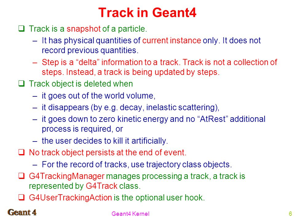Geant4 Kernel6 Track in Geant4  Track is a snapshot of a particle.