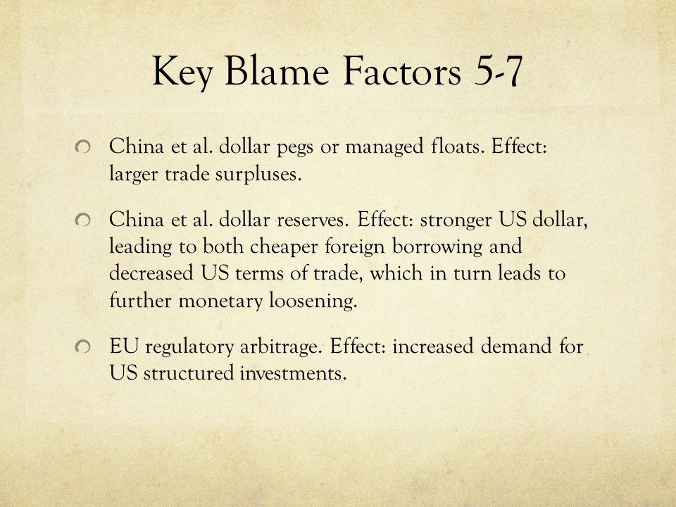 Key Blame Factors 5-7 China et al.dollar pegs or managed floats.