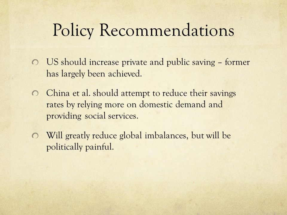 Policy Recommendations US should increase private and public saving – former has largely been achieved.