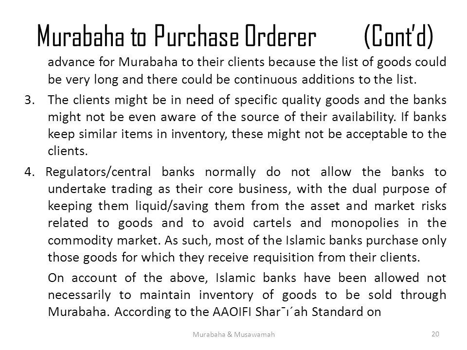 Murabaha to Purchase Orderer(Cont'd) advance for Murabaha to their clients because the list of goods could be very long and there could be continuous additions to the list.