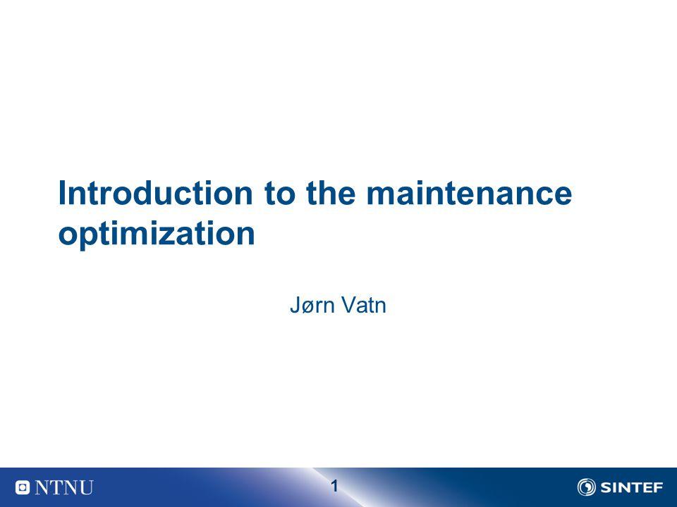 1 Introduction to the maintenance optimization Jørn Vatn