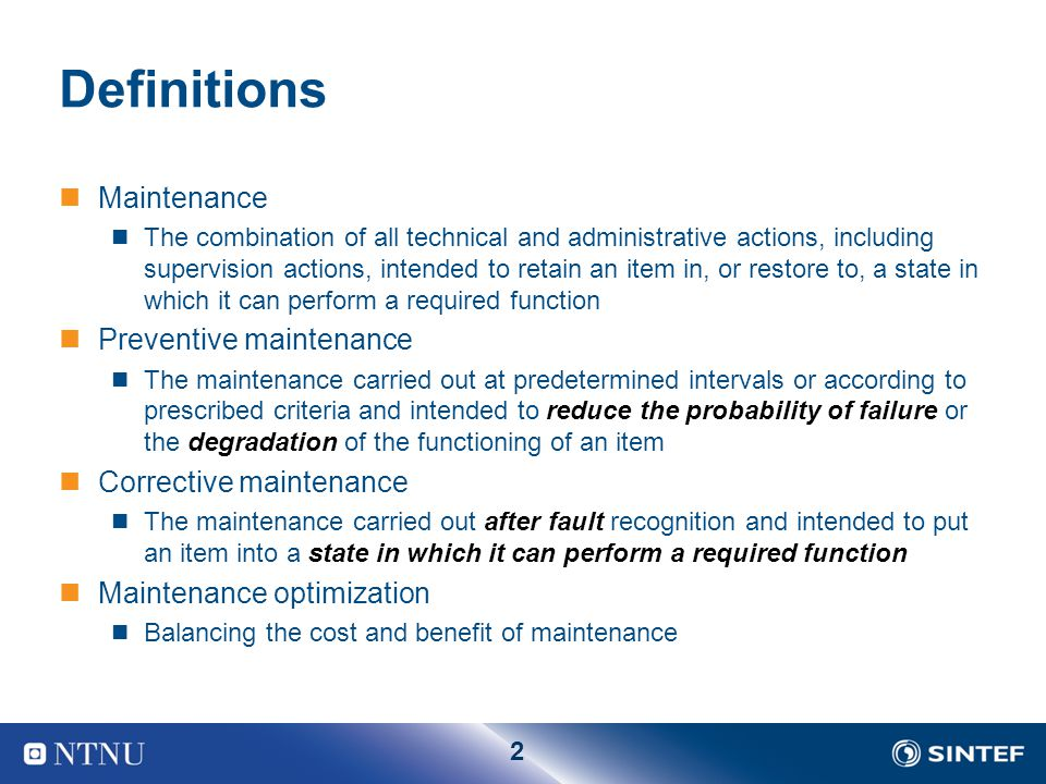 2 Definitions Maintenance The combination of all technical and administrative actions, including supervision actions, intended to retain an item in, o