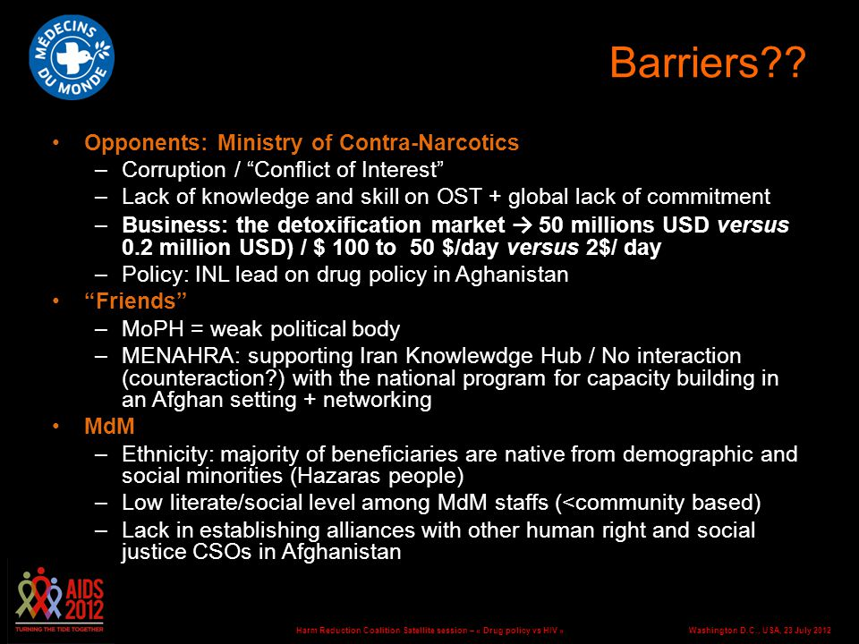 Washington D.C., USA, 23 July 2012Harm Reduction Coalition Satellite session – « Drug policy vs HIV » Barriers .