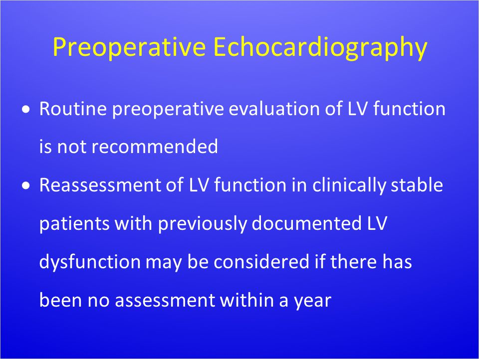 Preoperative Echocardiography  Routine preoperative evaluation of LV function is not recommended  Reassessment of LV function in clinically stable p