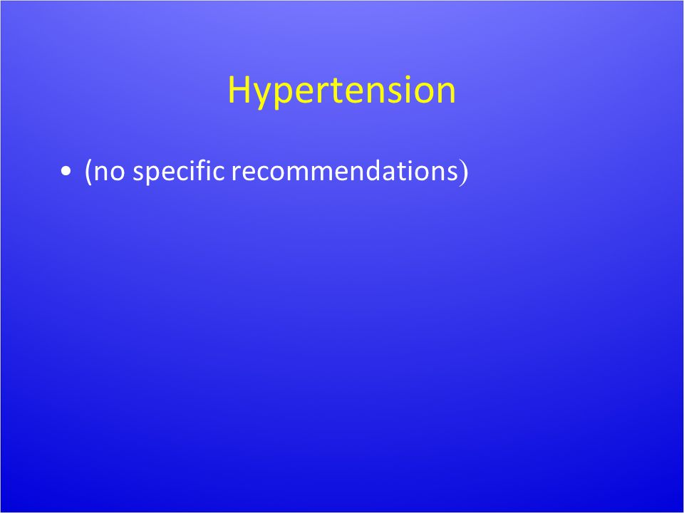 Hypertension (no specific recommendations )