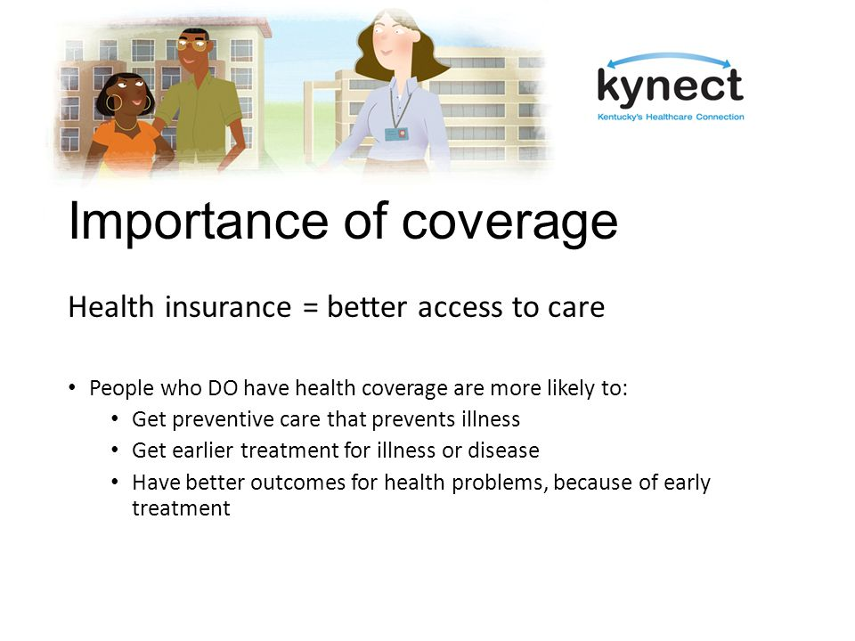 Importance of coverage Approximately 694,000 uninsured in Kentucky Drain on economy Drain on provider resources
