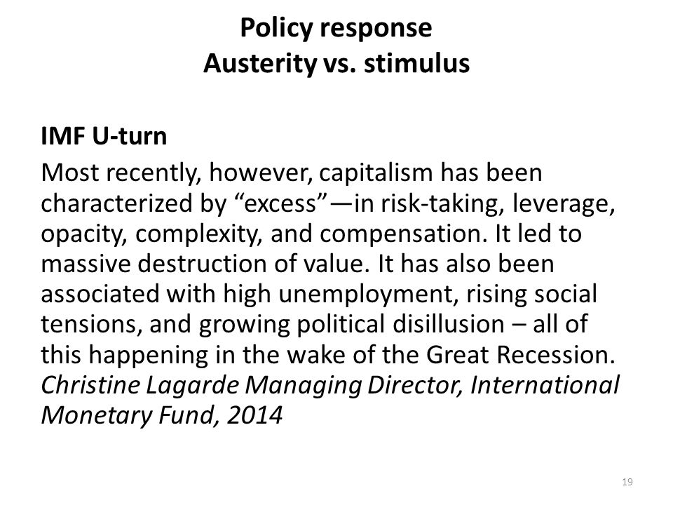 """Policy response Austerity vs. stimulus IMF U-turn Most recently, however, capitalism has been characterized by """"excess""""—in risk-taking, leverage, opac"""