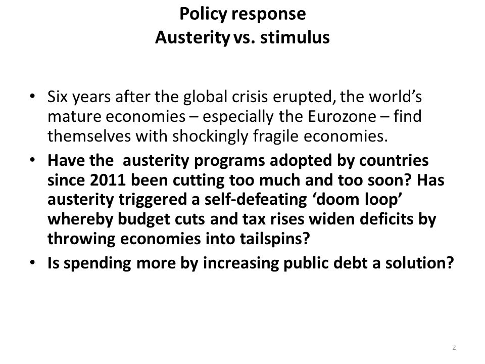 Policy response Austerity vs. stimulus Six years after the global crisis erupted, the world's mature economies – especially the Eurozone – find themse