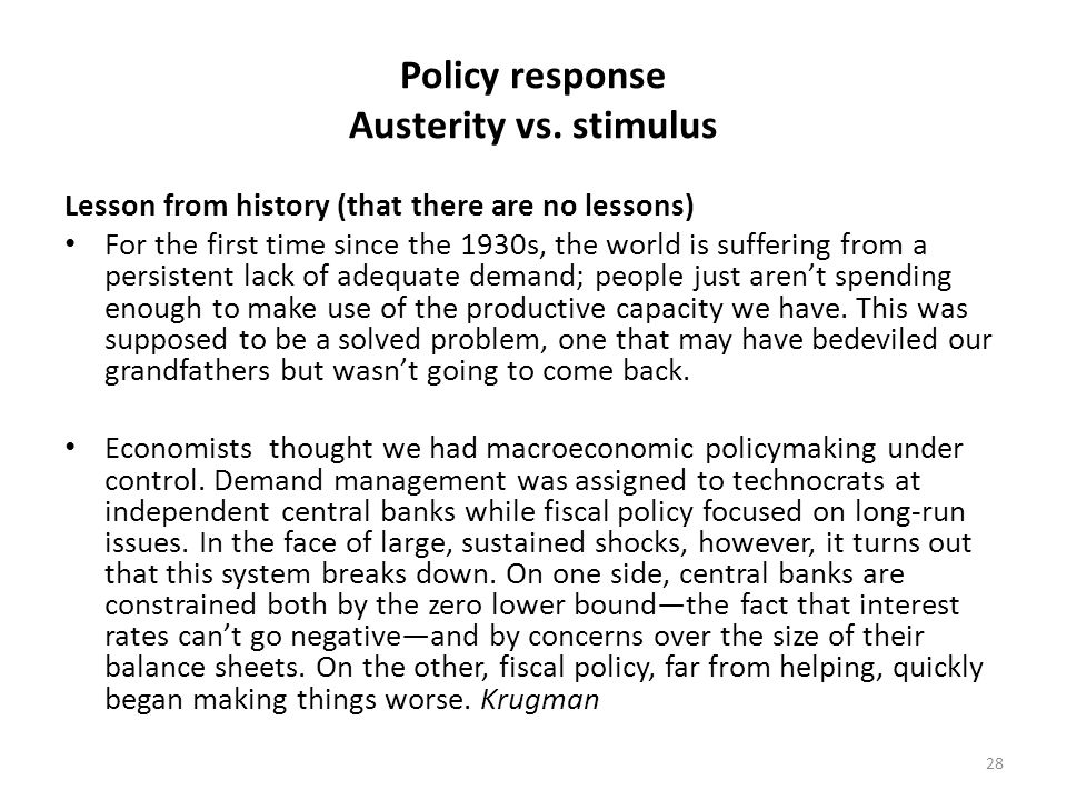 Policy response Austerity vs. stimulus Lesson from history (that there are no lessons) For the first time since the 1930s, the world is suffering from