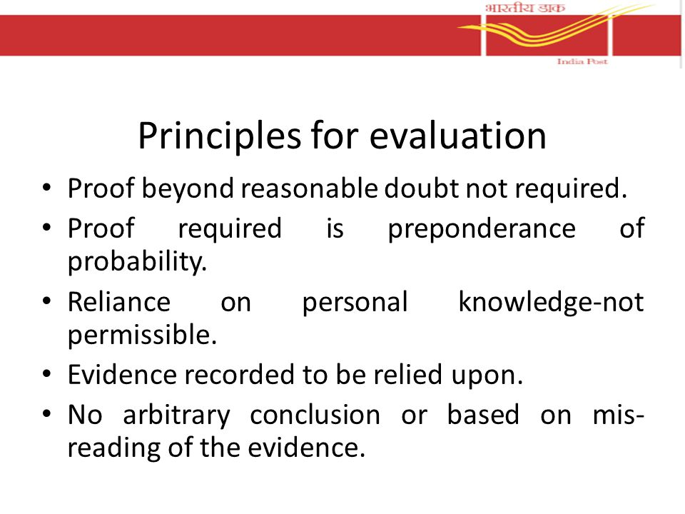 Principles for evaluation Proof beyond reasonable doubt not required. Proof required is preponderance of probability. Reliance on personal knowledge-n