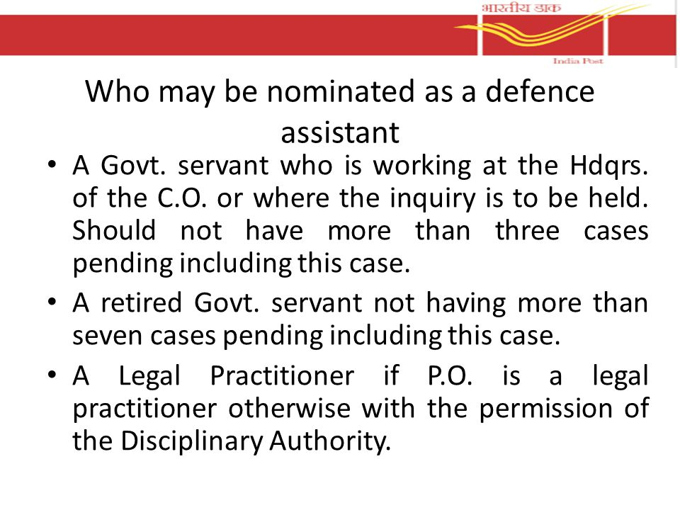 Who may be nominated as a defence assistant A Govt. servant who is working at the Hdqrs. of the C.O. or where the inquiry is to be held. Should not ha