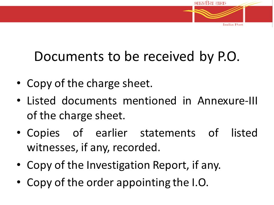 Documents to be received by P.O. Copy of the charge sheet. Listed documents mentioned in Annexure-III of the charge sheet. Copies of earlier statement