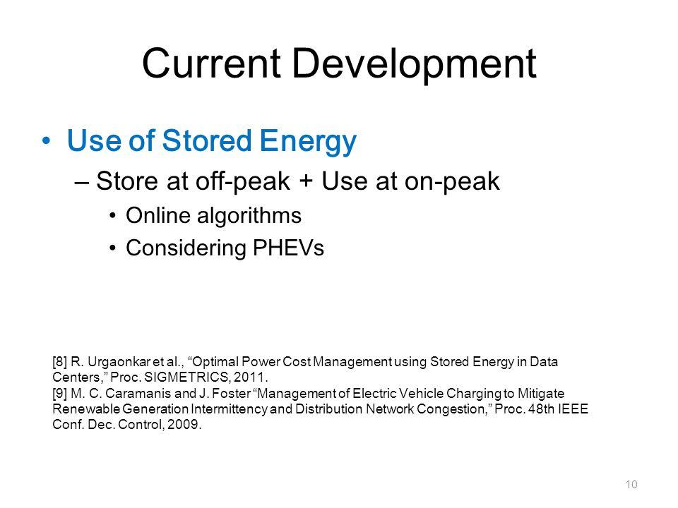 "Current Development Use of Stored Energy – Store at off-peak + Use at on-peak Online algorithms Considering PHEVs 10 [8] R. Urgaonkar et al., ""Optimal"