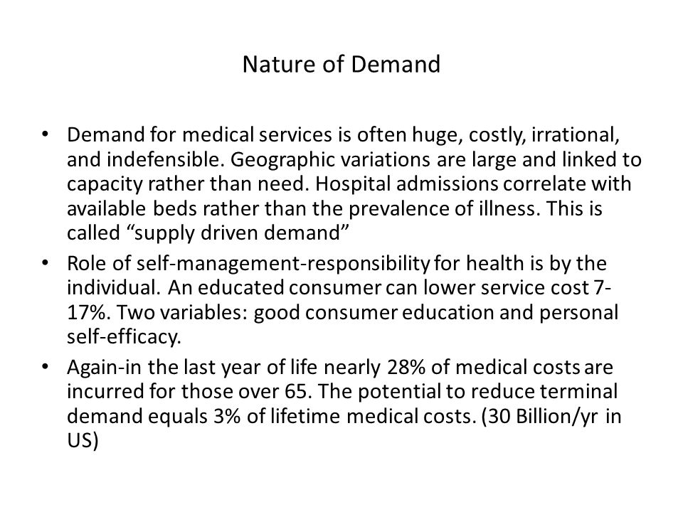 Nature of Demand Demand for medical services is often huge, costly, irrational, and indefensible.