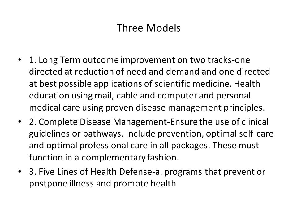 Three Models 1. Long Term outcome improvement on two tracks-one directed at reduction of need and demand and one directed at best possible application