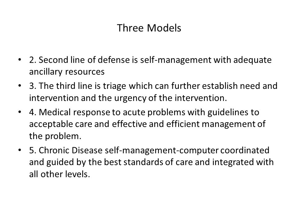 Three Models 2. Second line of defense is self-management with adequate ancillary resources 3. The third line is triage which can further establish ne