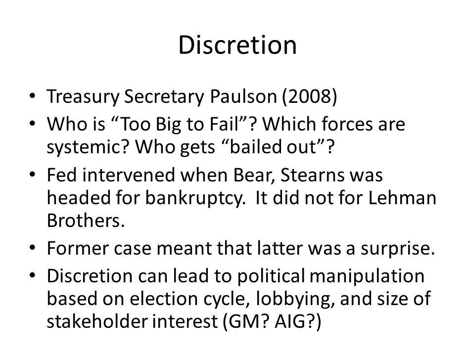 Discretion Treasury Secretary Paulson (2008) Who is Too Big to Fail .