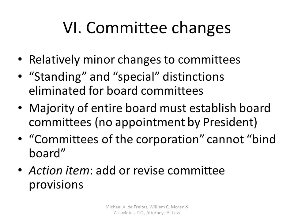 """VI. Committee changes Relatively minor changes to committees """"Standing"""" and """"special"""" distinctions eliminated for board committees Majority of entire"""