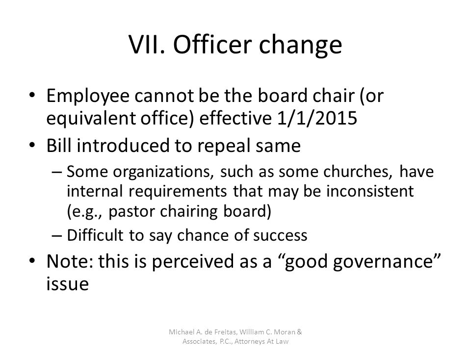 VII. Officer change Employee cannot be the board chair (or equivalent office) effective 1/1/2015 Bill introduced to repeal same – Some organizations,