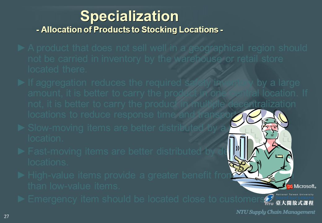 Specialization - Allocation of Products to Stocking Locations - ►A product that does not sell well in a geographical region should not be carried in inventory by the warehouse or retail store located there.