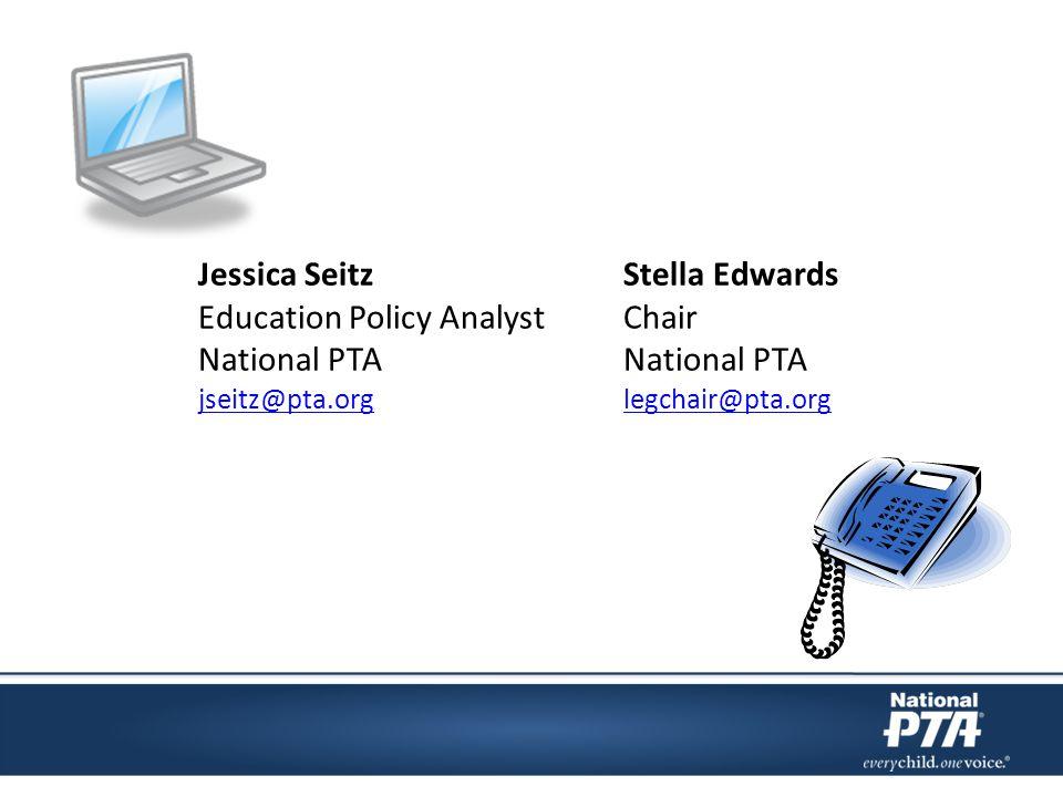 Jessica SeitzStella Edwards Education Policy AnalystChairNational PTA jseitz@pta.orgjseitz@pta.org legchair@pta.orglegchair@pta.org