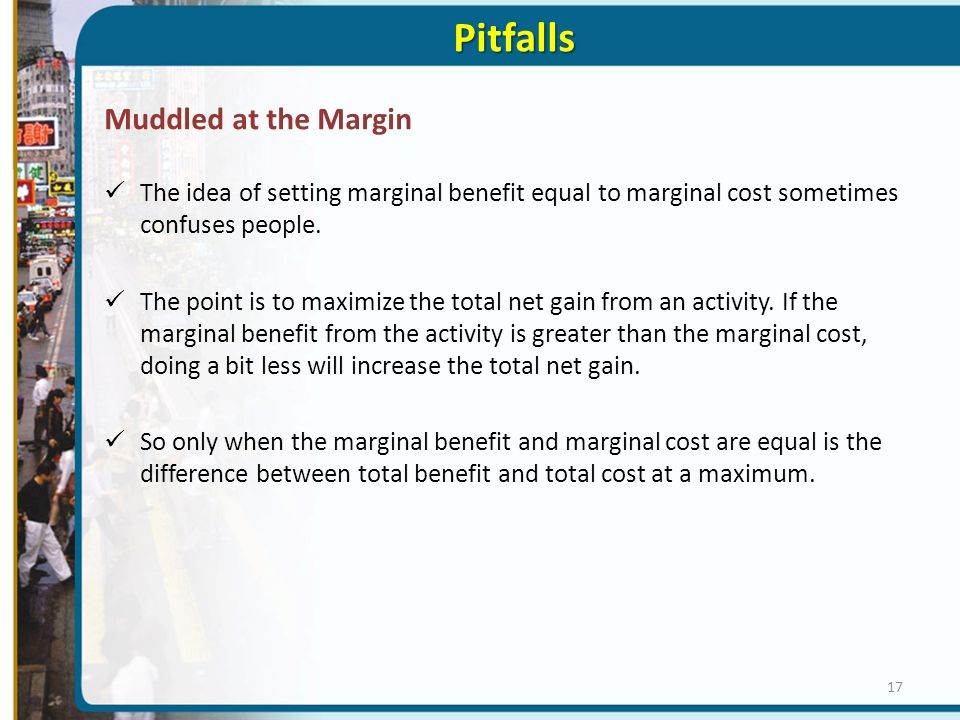 Pitfalls Muddled at the Margin The idea of setting marginal benefit equal to marginal cost sometimes confuses people.