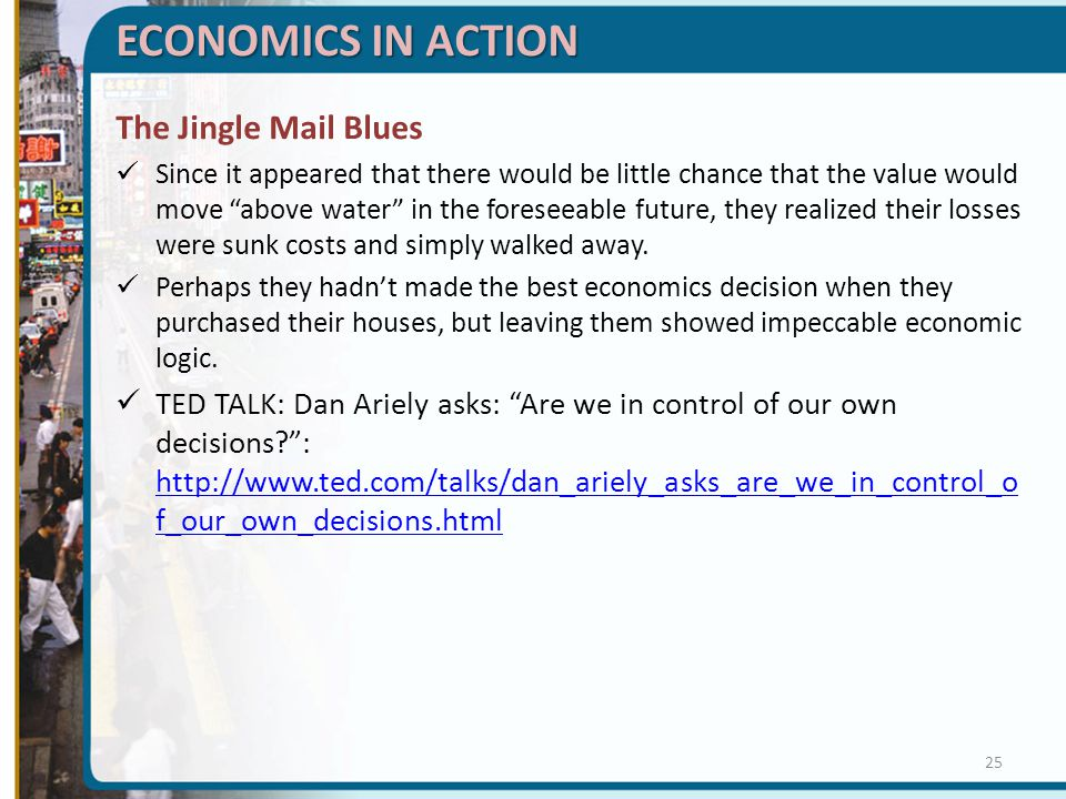 The Jingle Mail Blues Since it appeared that there would be little chance that the value would move above water in the foreseeable future, they realized their losses were sunk costs and simply walked away.