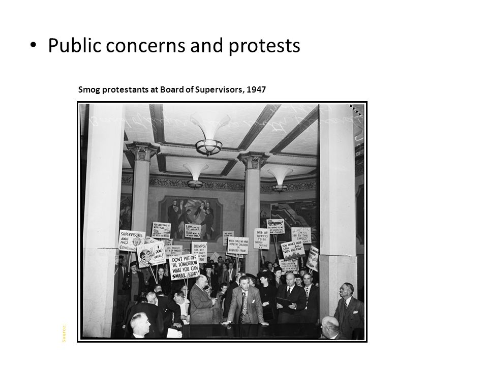 Public concerns and protests Smog protestants at Board of Supervisors, 1947 Source: University of Southern California Digital Library