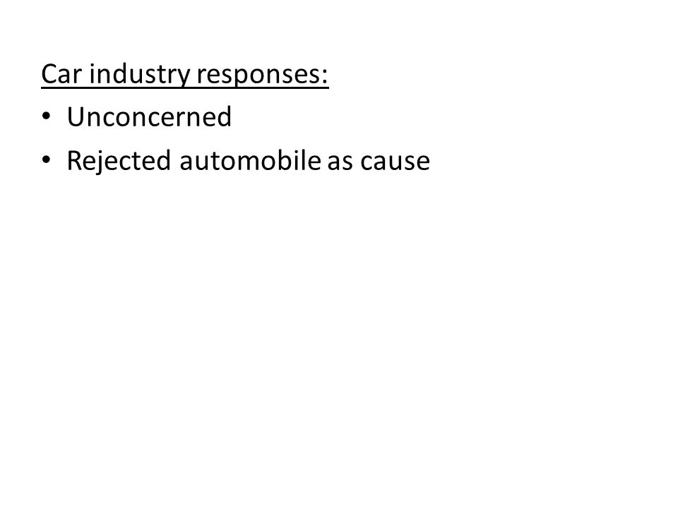 Car industry responses: Unconcerned Rejected automobile as cause