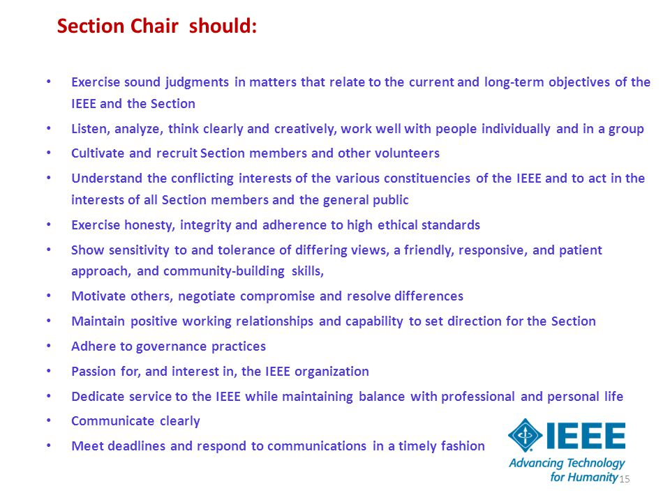 Section Chair should: Exercise sound judgments in matters that relate to the current and long-term objectives of the IEEE and the Section Listen, anal