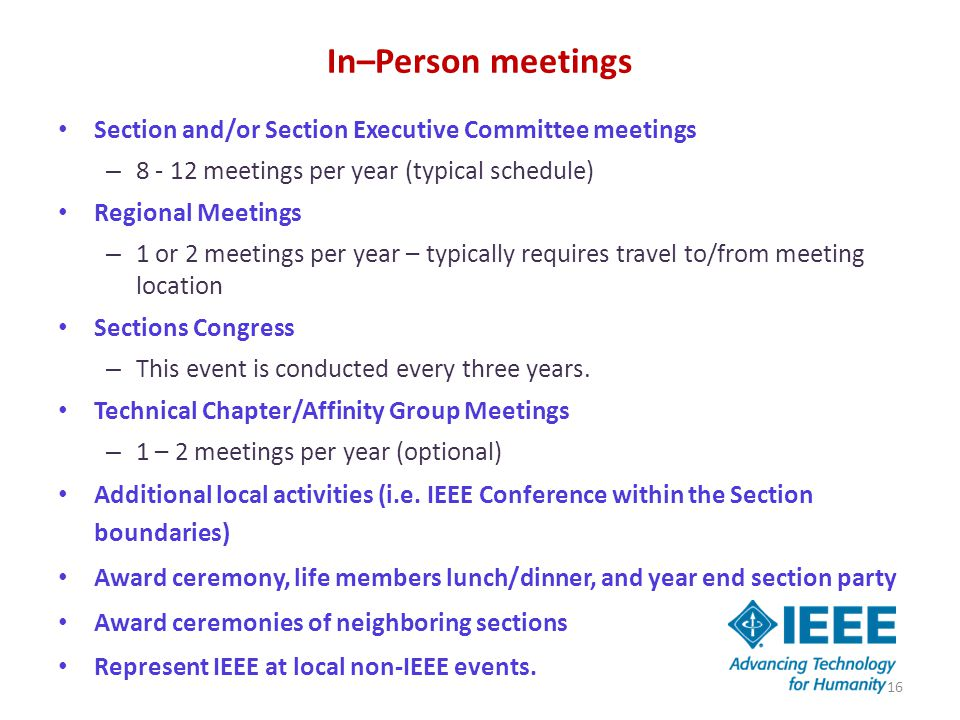 In–Person meetings Section and/or Section Executive Committee meetings – 8 - 12 meetings per year (typical schedule) Regional Meetings – 1 or 2 meetings per year – typically requires travel to/from meeting location Sections Congress – This event is conducted every three years.
