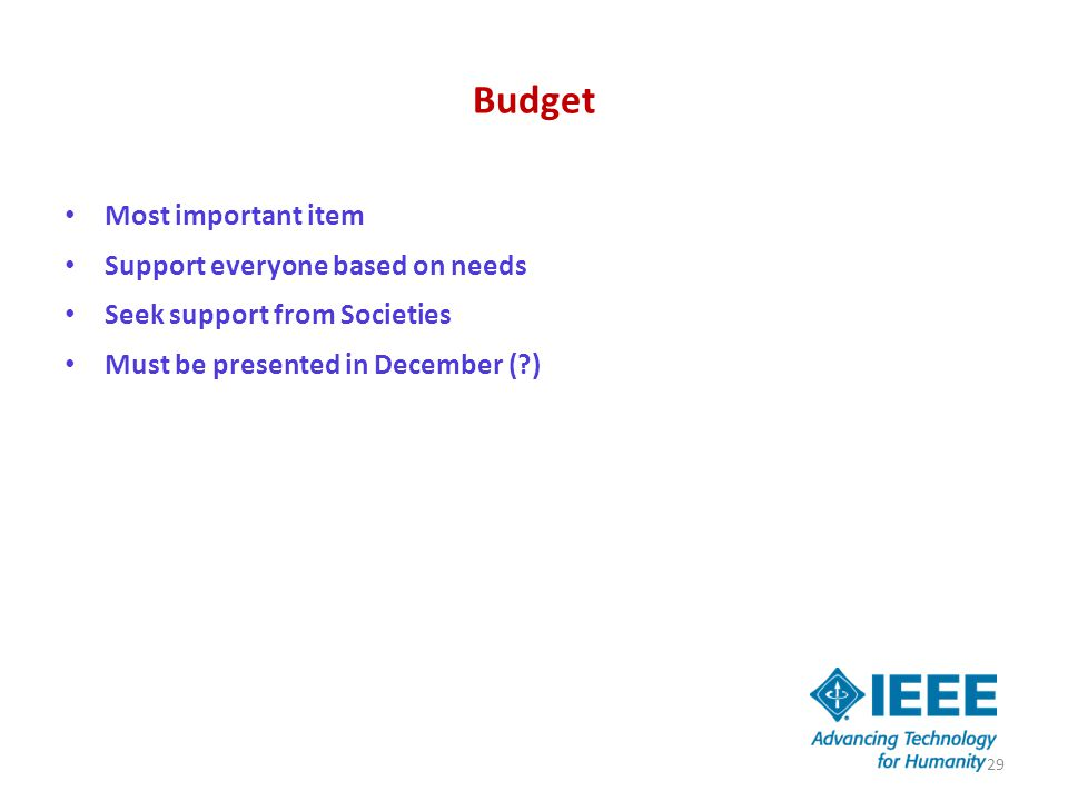 Budget Most important item Support everyone based on needs Seek support from Societies Must be presented in December (?) 29