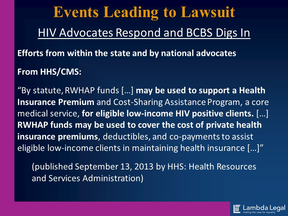 "Events Leading to Lawsuit HIV Advocates Respond and BCBS Digs In Efforts from within the state and by national advocates From HHS/CMS: ""By statute, RW"