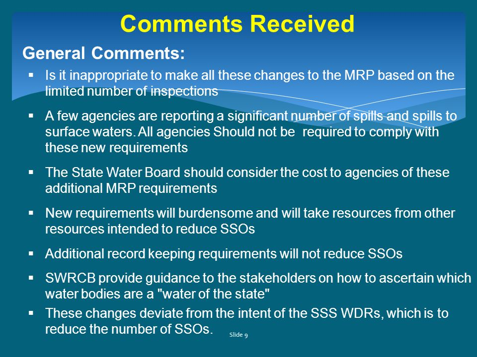 Slide 9 Comments Received General Comments:  Is it inappropriate to make all these changes to the MRP based on the limited number of inspections  A few agencies are reporting a significant number of spills and spills to surface waters.