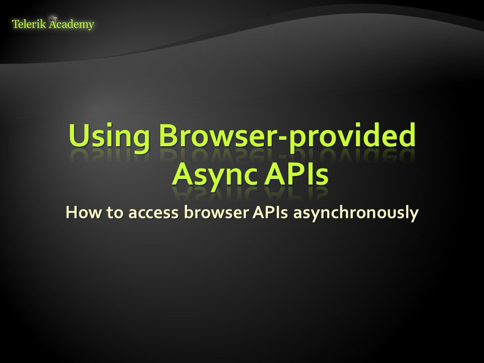 How to access browser APIs asynchronously