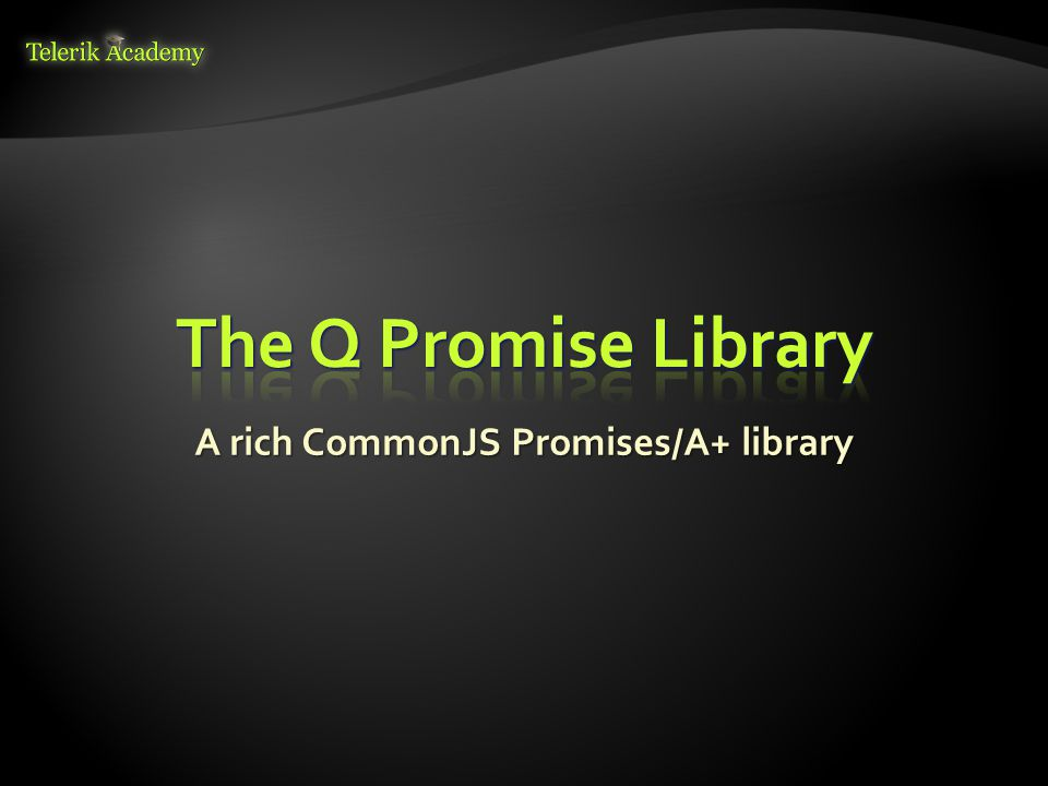 A rich CommonJS Promises/A+ library