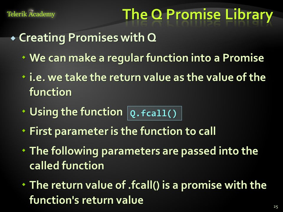  Creating Promises with Q  We can make a regular function into a Promise  i.e.