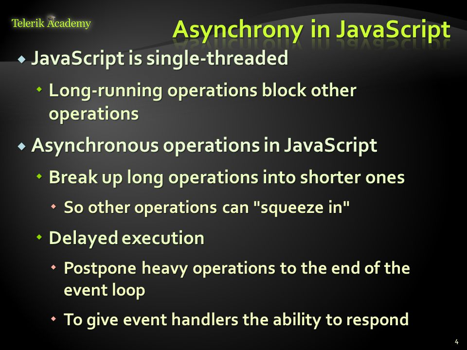  JavaScript is single-threaded  Long-running operations block other operations  Asynchronous operations in JavaScript  Break up long operations into shorter ones  So other operations can squeeze in  Delayed execution  Postpone heavy operations to the end of the event loop  To give event handlers the ability to respond 4