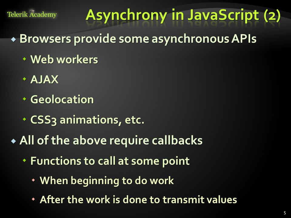  Browsers provide some asynchronous APIs  Web workers  AJAX  Geolocation  CSS3 animations, etc.
