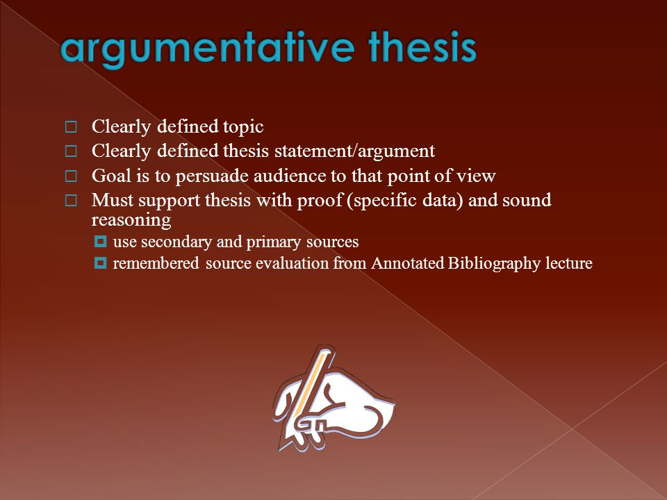  Clearly defined topic  Clearly defined thesis statement/argument  Goal is to persuade audience to that point of view  Must support thesis with pr