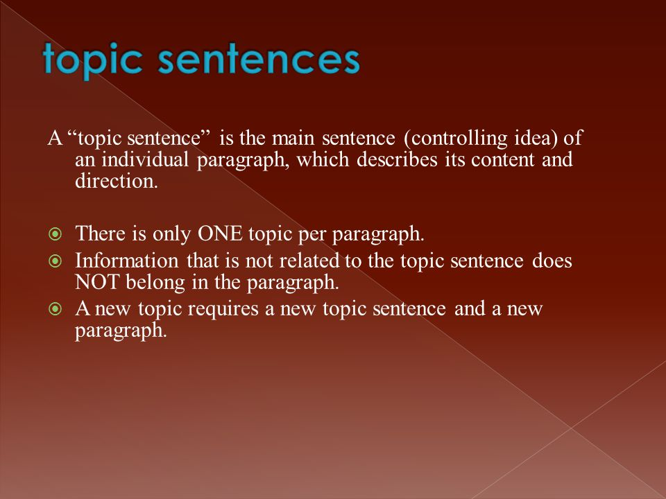 """A """"topic sentence"""" is the main sentence (controlling idea) of an individual paragraph, which describes its content and direction.  There is only ONE"""