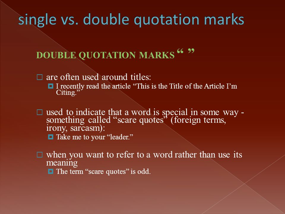 """DOUBLE QUOTATION MARKS """" """"  are often used around titles:  I recently read the article """"This is the Title of the Article I'm Citing.""""  used to indi"""