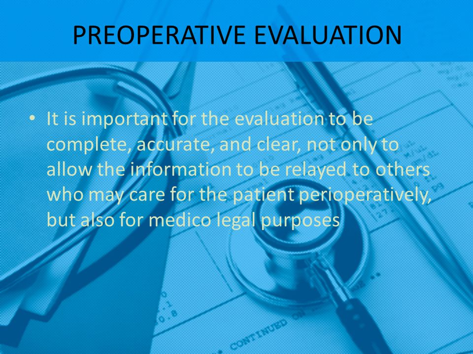 PREOPERATIVE EVALUATION It is important for the evaluation to be complete, accurate, and clear, not only to allow the information to be relayed to oth